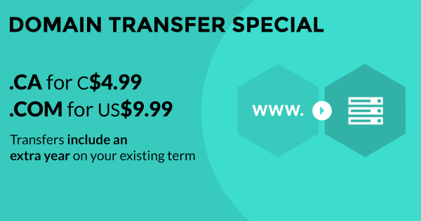 Domain Transfer Sale - $4.99 for .CA | $9.99 for .COM | Extend your current term by an extra year