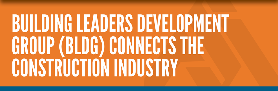 Building Leaders Development Group (BLDG) Connects the Construction Industry